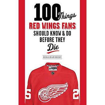 100 Things Red Wings Fans Should Know & Do Before They Die by Kevin A
