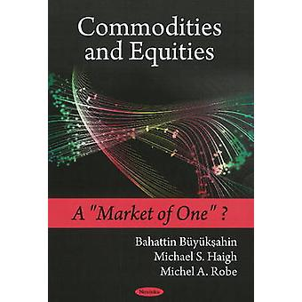 Commodities and Equities - A  -Market of One -? by Bahattin Buyukahin -