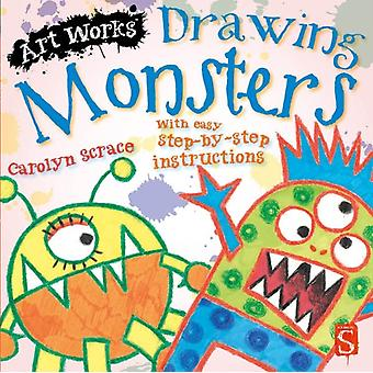 Drawing Monsters: With Easy Step-by-Step Instructions (Art Works) (Paperback) by Scrace Carolyn
