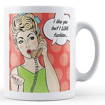 I Like You But I LOVE Fashion Pop Art Mug - Printed Mug