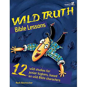 Wild Truth Bible Lessons - 12 Wild Studies for Junior Highers - Based