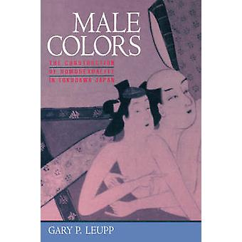 Male Colors - The Construction of Homosexuality in Tokugawa Japan by G