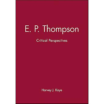 E.P.Thompson - Critical Perspectives by Harvey J. Kaye - 9780745602387
