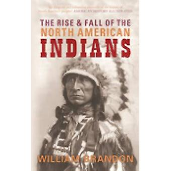 The Rise and Fall of the North American Indians - From Prehistory to G
