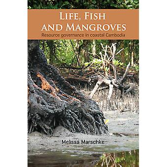 Life - Fish and Mangroves - Resource Governance in Coastal Cambodia by