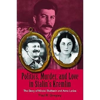 Politics - Murder - and Love in Stalin's Kremlin - The Story of Nikola