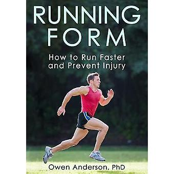 Running Form - How to Run Faster and Prevent Injury by Owen Anderson -