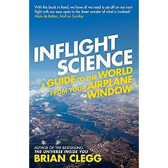 Inflight Science - A Guide to the World from Your Airplane Window by B