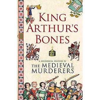 King Arthur's Bones by The Medieval Murderers - 9781847393654 Book