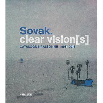 Sovak. - Clear Vision(s) - Catalogue Raisonne 1995 - 2016 by Ulrike Lo