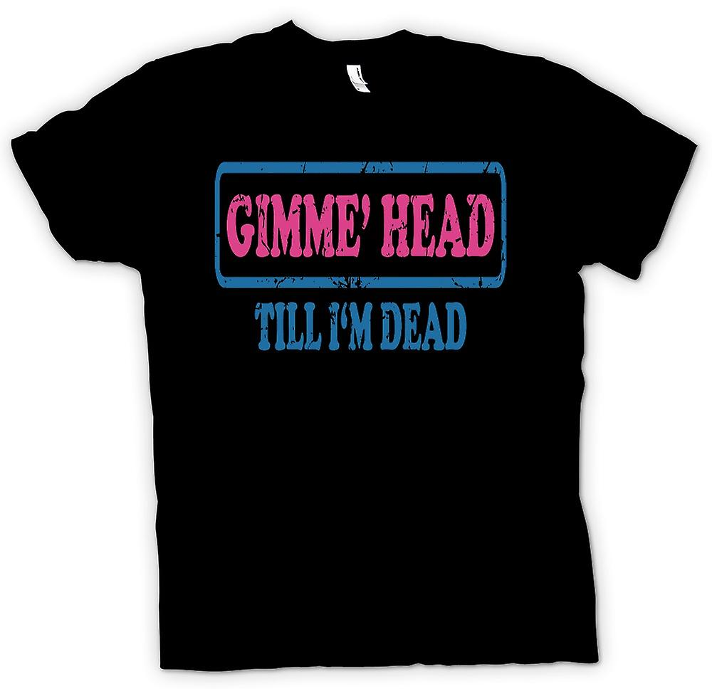 Womens T-shirt - Gimme huvud tills Im Dead - Funny