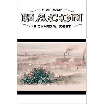 Burgeroorlog Macon - de geschiedenis van een zuidelijke stad door Richard William