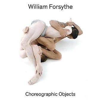 William Forsythe - Choreographic Objects by William Forsythe - Choreogr