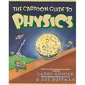 The Cartoon Guide to Physics by Larry Gonick - Art Huffman - Larry Go