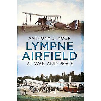 Lympne Airfield - At War and Peace by Anthony J. Moor - 9781781552506