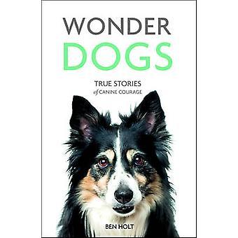 Me demande chiens - histoires vraies de Courage canin par Ben Holt - 97818495399