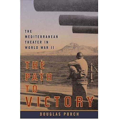 The Path to Victory  The Mediterranean Theater in World War II