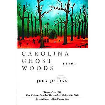 Carolina Ghost Woods (Walt Whitman Award of the Academy of American Poets)