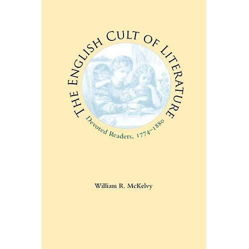 The English Cult of Literature  Devoted Readers, 1774-1880 (Victorian Literature & Culture (Hardcover))