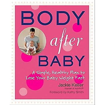 Body After Baby: The Simple 30 Day Plan to Lose Your Baby Weight