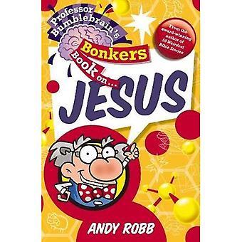 Professor Bumblebrain's Bonkers Book on Jesus