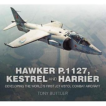 The Hawker P.1127, Kestrel and Harrier: Developing the� World's First Jet V/STOL Combat Aircraft