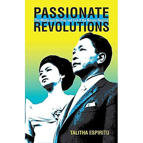 Passionate Revolutions  The Media and the Rise and Fall of the Marcos Regime (Research in International Studies, Southeast Asia Series)