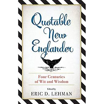Quotable New Englander: Four Centuries of Wit and Wisdom