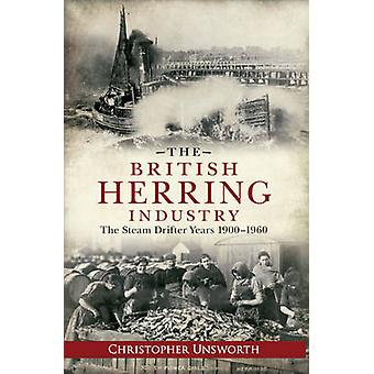 The British Herring Industry - The Steam Drifter Years 1900-1960 by Ch
