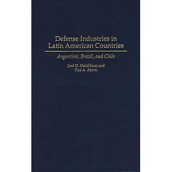 Defense Industries in Latin American Countries Argentina Brazil and Chile by Maldifassi & Jose O.