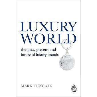 Luxury World The Past Present and Future of Luxury Brands by Tungate & Mark