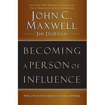 Becoming a Person of Influence How to Positively Impact the Lives of Others by Maxwell & John C.
