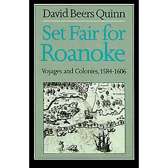 Set Fair for Roanoke Voyages and Colonies 15841606 by Quinn & David Beers