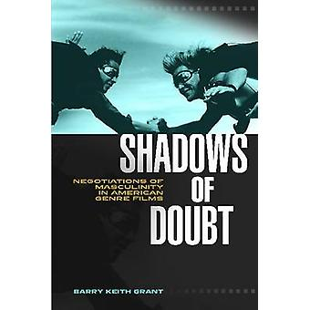 Shadows of Doubt Negotiations of Masculinity in American Genre Films by Grant & Barry Keith