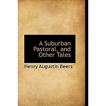 A Suburban Pastoral and Other Tales by Beers & Henry Augustin