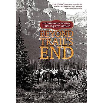 Darüber hinaus Trails End von Arquette & Dorothy Baxter