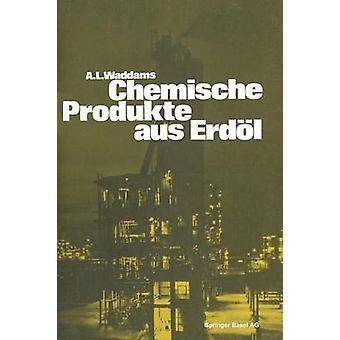 Chemische Produkte aus Erdl Zur Einfhrung und bersicht av WADDAMS