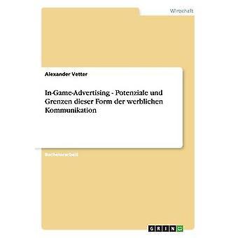 InGameAdvertising  Potenziale und Grenzen dieser Form der werblichen Kommunikation by Vetter & Alexander