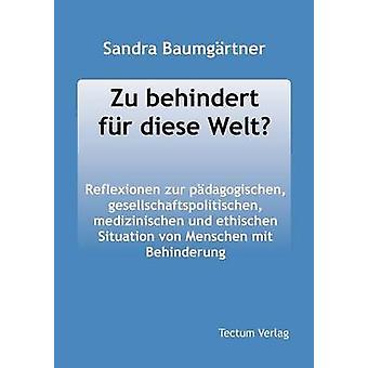 Zu Behindert Fur Diese Welt by Baumg Rtner & Sandra