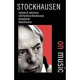 Stockhausen on Music (New edition) by Karlheinz Stockhausen - Robin M