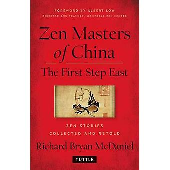 Zen Masters of China - The First Step East by Richard Bryan McDaniel -