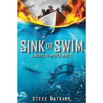 Sink or Swim - A Novel of WWII by Steve Watkins - 9781338057904 Book