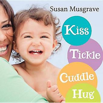 Kiss - Tickle - Cuddle - Hug by Susan Musgrave - 9781459801639 Book
