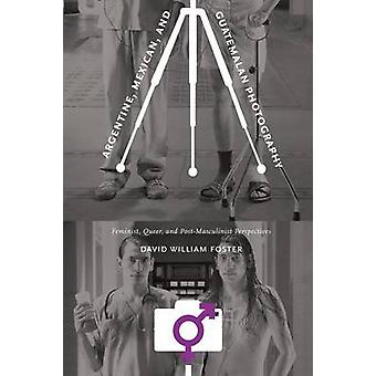 Argentine - Mexican - and Guatemalan Photography - Feminist - Queer -