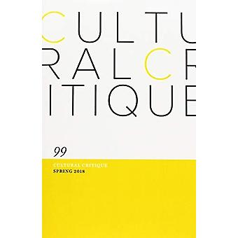 Cultural Critique 99 - (Spring 2018) by Cultural Critique 99 - (Spring
