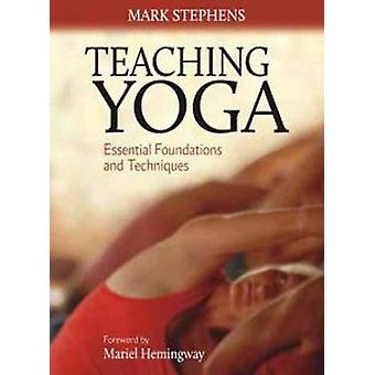 Teaching Yoga - Essential Foundations and Techniques by Mark Stephens