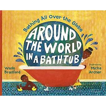 Around the World in a Bathtub by Wade Bradford - 9781580895446 Book