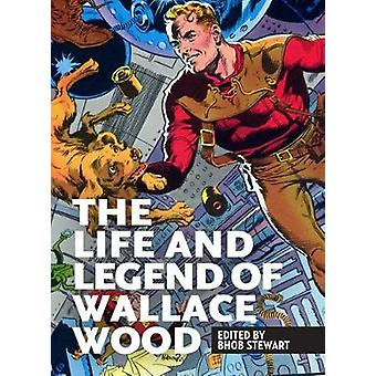 The Life and Legend of Wallace Wood by Bhob Stewart - 9781606998151 B