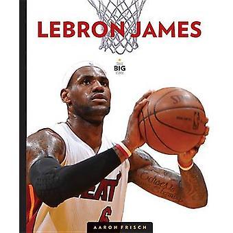 Lebron James by Aaron Frisch - 9781628320633 Book