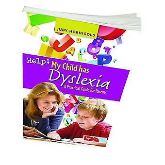 Help! My Child Has Dyslexia - A Practical Guide for Parents by Judy Ho